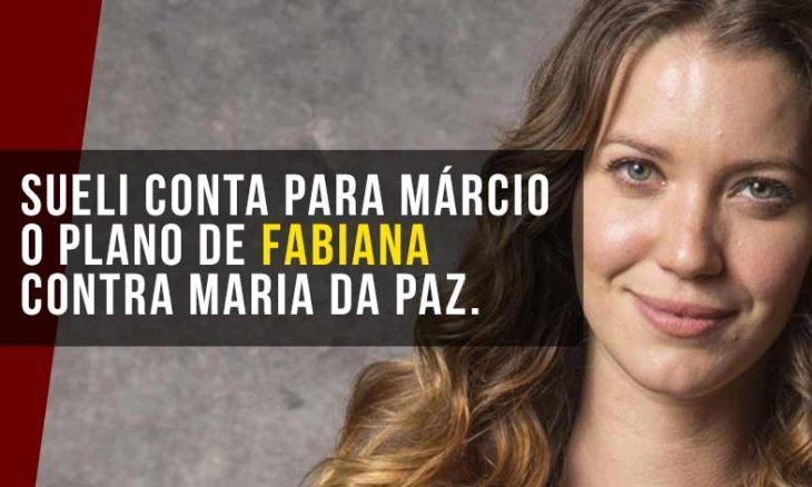 Sueli conta para Márcio o plano de Fabiana contra Maria da Paz.