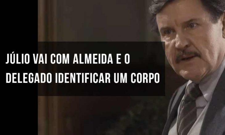 """Júlio vai com Almeida e o delegado identificar um corpo. Hoje (10) em """"Éramos Seis"""""""