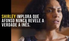 """Shirley implora que Afonso nunca revele a verdade a Inês. Hoje (7/10) em """"Éramos Seis"""""""