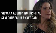 """Silvana acorda no hospital sem conseguir enxergar. Hoje (9/10) em """"Bom Sucesso"""""""